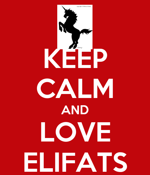 KEEP CALM AND LOVE ELIFATS
