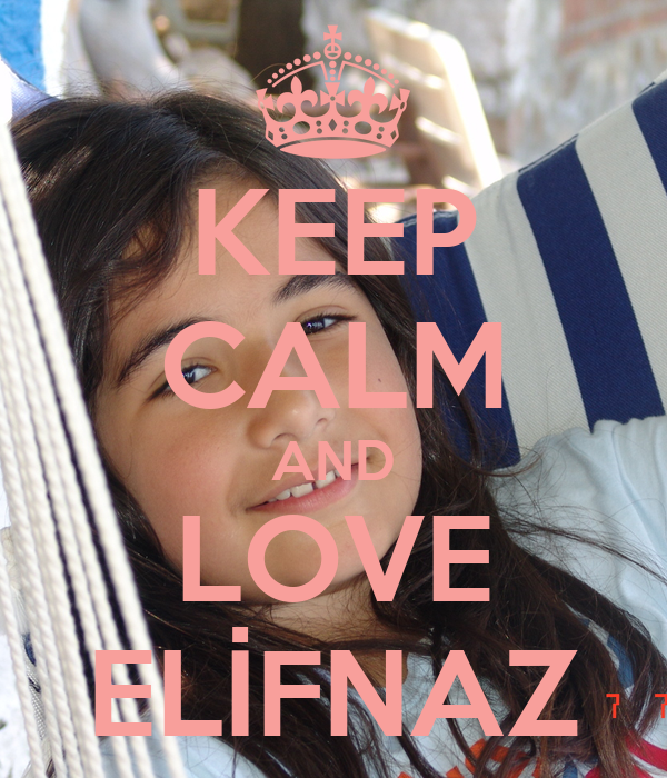 KEEP CALM AND LOVE ELİFNAZ