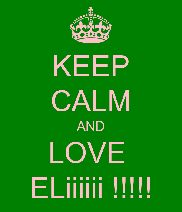 KEEP CALM AND LOVE  ELiiiiii !!!!!