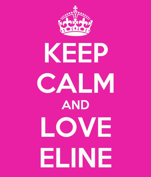 KEEP CALM AND LOVE ELINE