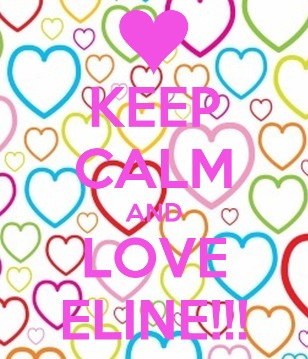 KEEP CALM AND LOVE ELINE!!!
