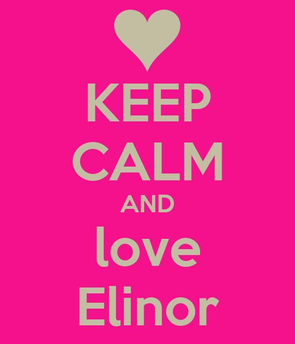 KEEP CALM AND love Elinor