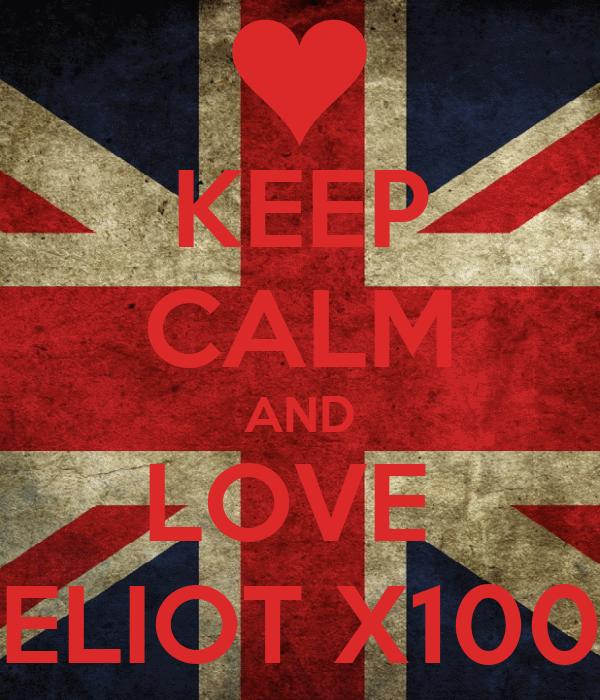 KEEP CALM AND LOVE  ELIOT X100