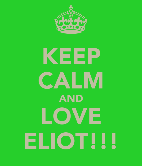 KEEP CALM AND LOVE ELIOT!!!