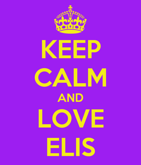 KEEP CALM AND LOVE ELIS