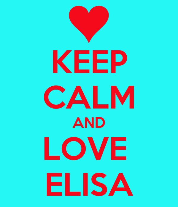 KEEP CALM AND LOVE  ELISA