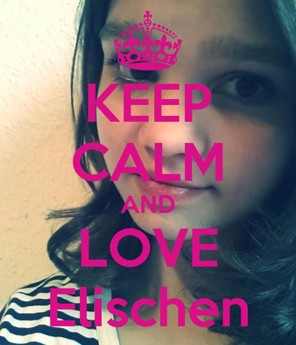 KEEP CALM AND LOVE Elischen