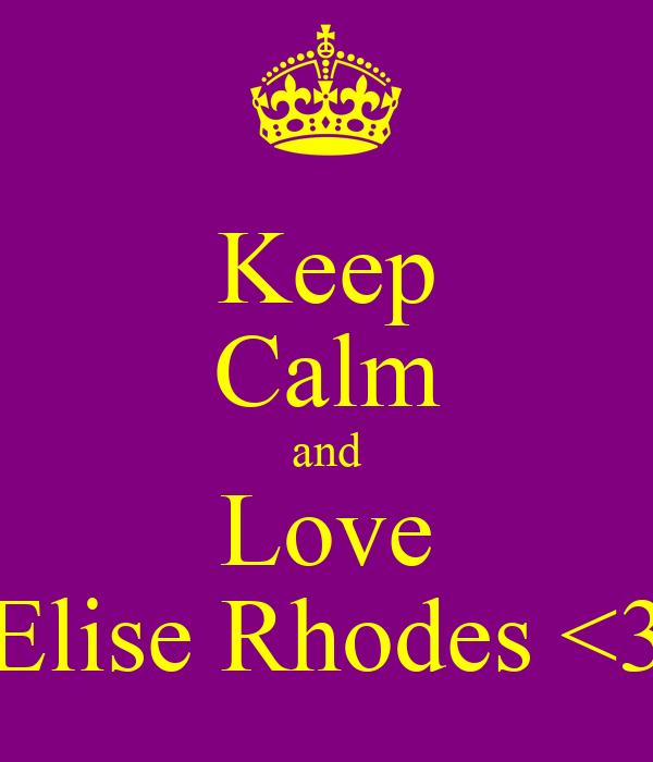 Keep Calm and Love Elise Rhodes <3
