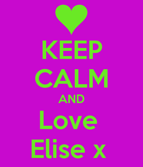 KEEP CALM AND Love  Elise x