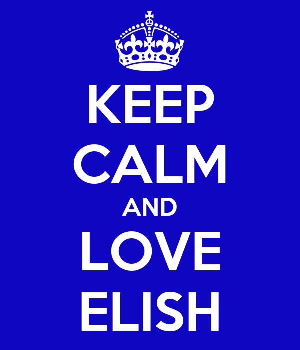 KEEP CALM AND LOVE ELISH