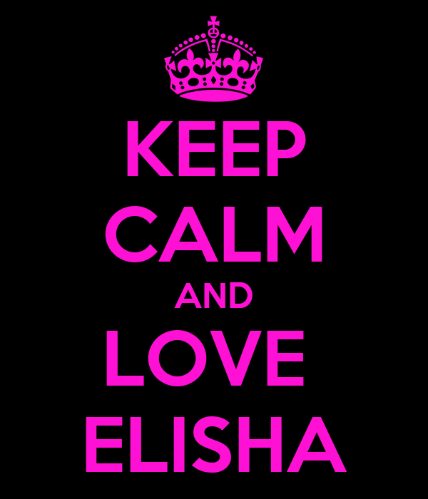 KEEP CALM AND LOVE  ELISHA