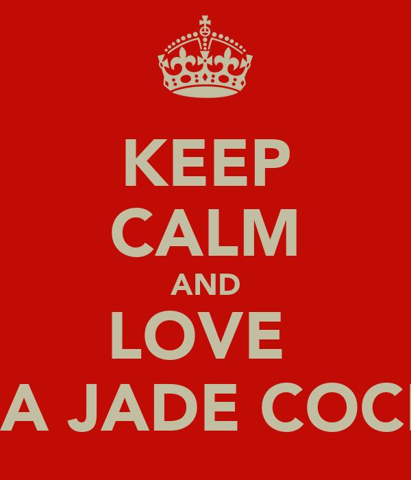 KEEP CALM AND LOVE  ELISHA JADE COCKSHO