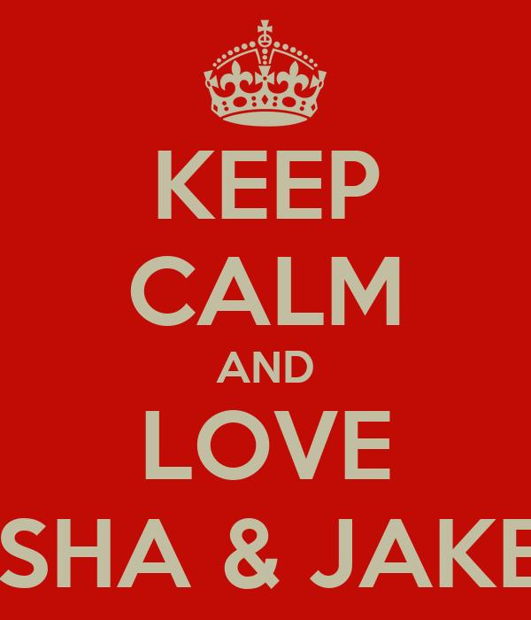 KEEP CALM AND LOVE ELISHA & JAKE<3