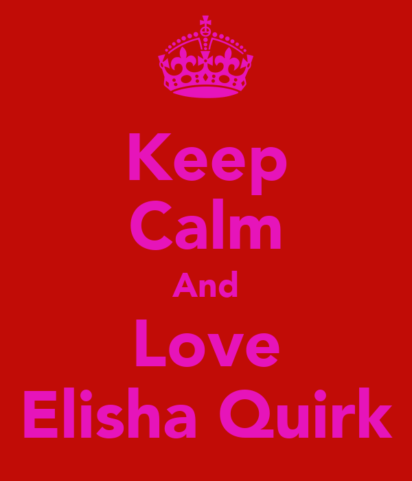 Keep Calm And Love Elisha Quirk