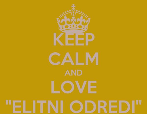 """KEEP CALM AND LOVE """"ELITNI ODREDI"""""""
