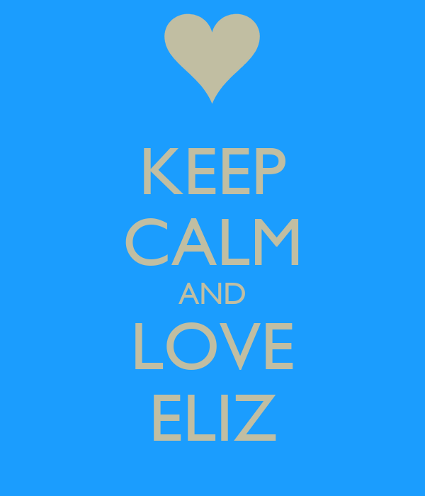 KEEP CALM AND LOVE ELIZ