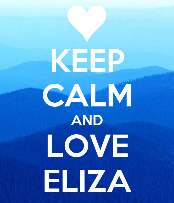 KEEP CALM AND LOVE ELIZA