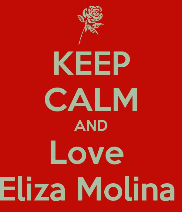 KEEP CALM AND Love  Eliza Molina