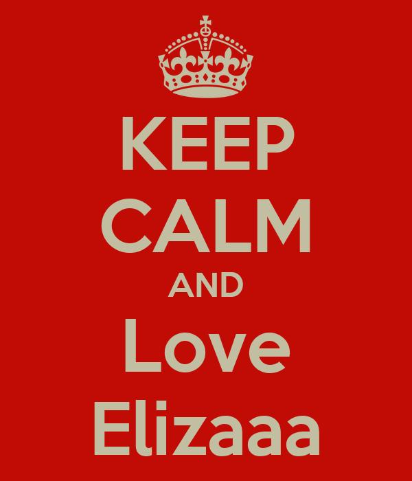 KEEP CALM AND Love Elizaaa