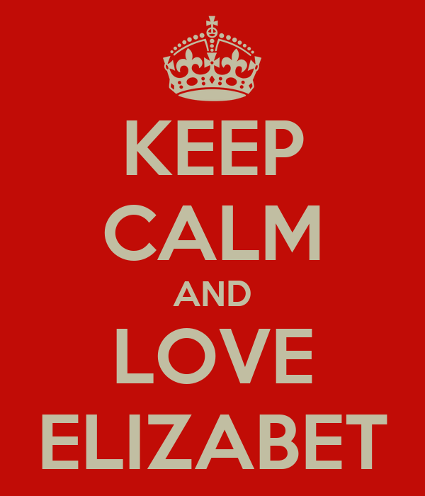 KEEP CALM AND LOVE ELIZABET