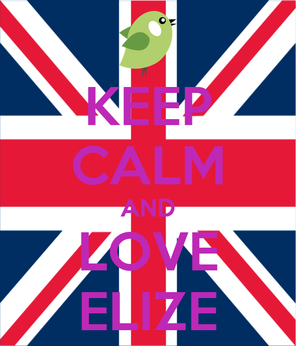 KEEP CALM AND LOVE ELIZE