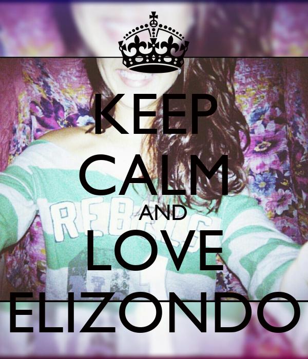KEEP CALM    AND LOVE ELIZONDO