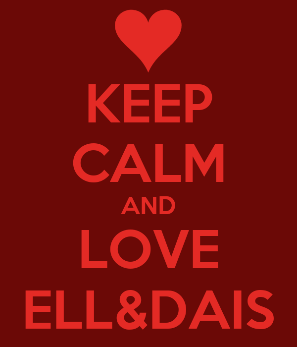 KEEP CALM AND LOVE ELL&DAIS
