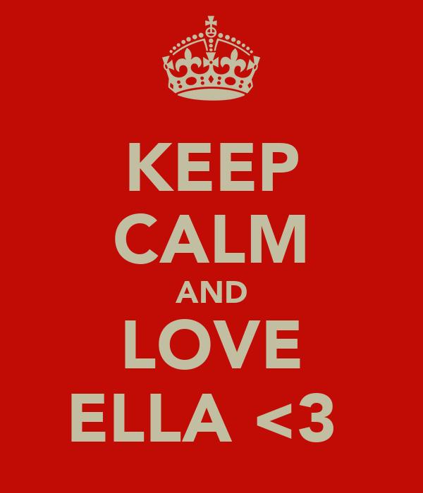 KEEP CALM AND LOVE ELLA <3