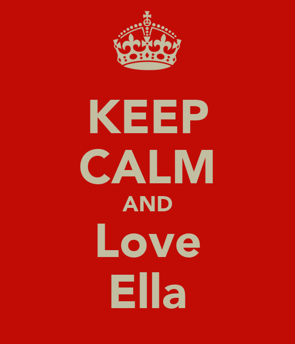 KEEP CALM AND Love Ella