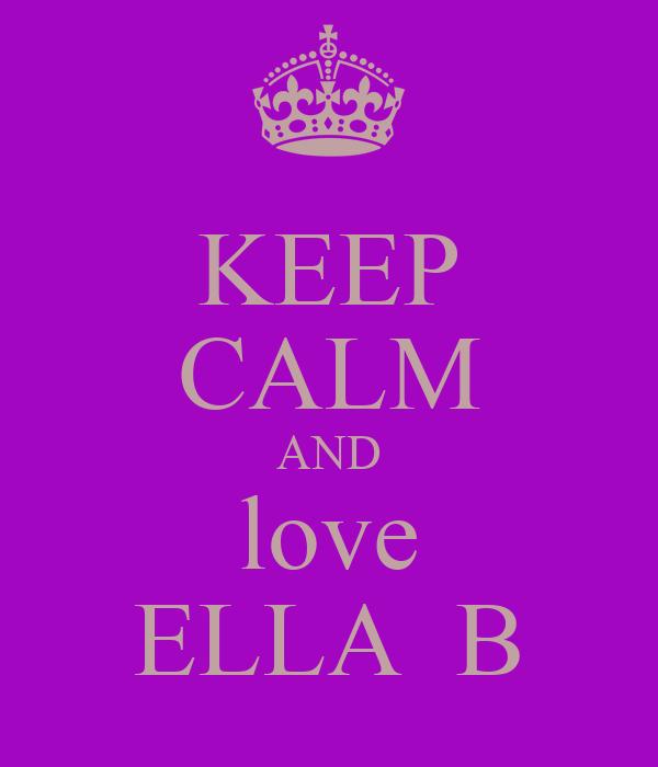 KEEP CALM AND love ELLA  B