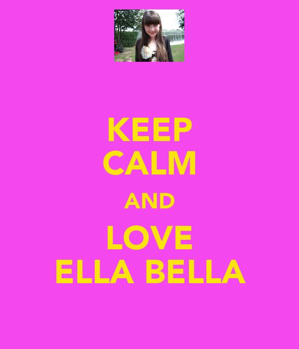 KEEP CALM AND LOVE ELLA BELLA
