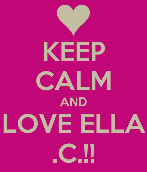 KEEP CALM AND LOVE ELLA .C.!!