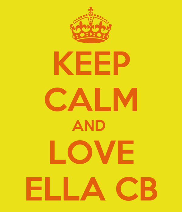 KEEP CALM AND  LOVE ELLA CB