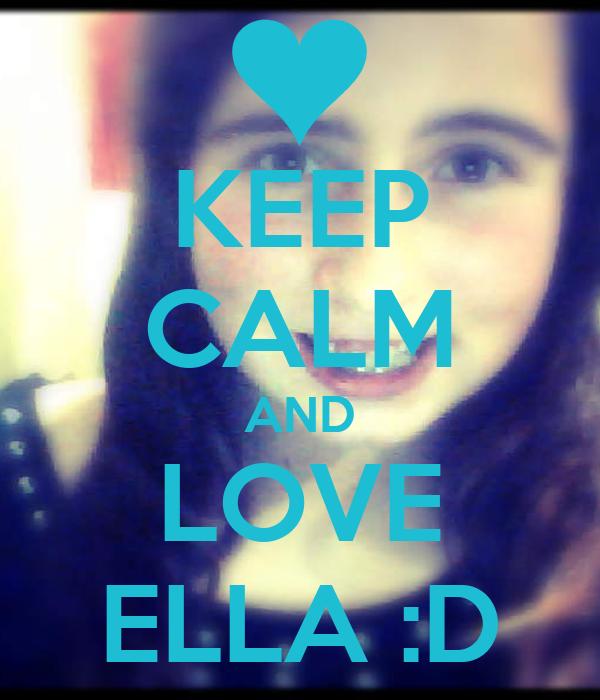 KEEP CALM AND LOVE ELLA :D