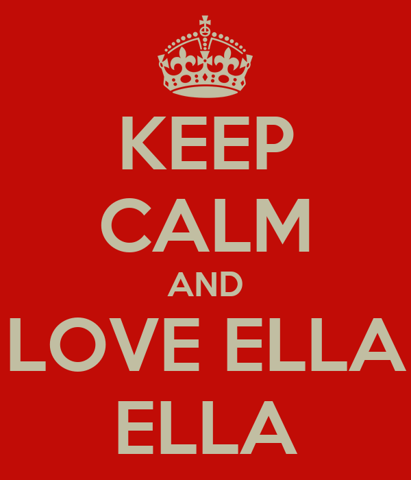 KEEP CALM AND LOVE ELLA ELLA