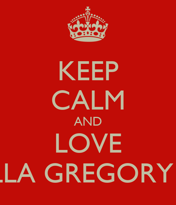 KEEP CALM AND LOVE ELLA GREGORY X