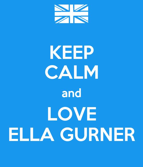 KEEP CALM and LOVE ELLA GURNER