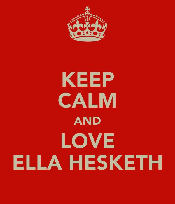 KEEP CALM AND LOVE ELLA HESKETH