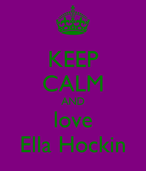 KEEP CALM AND love Ella Hockin