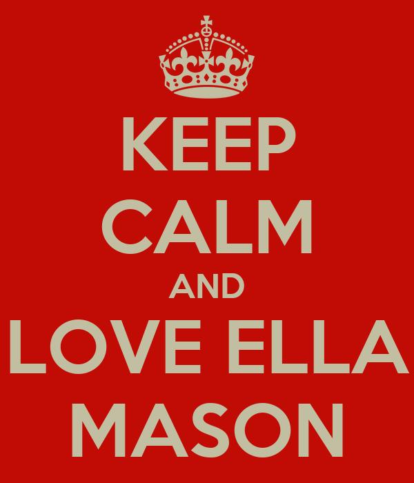KEEP CALM AND LOVE ELLA MASON
