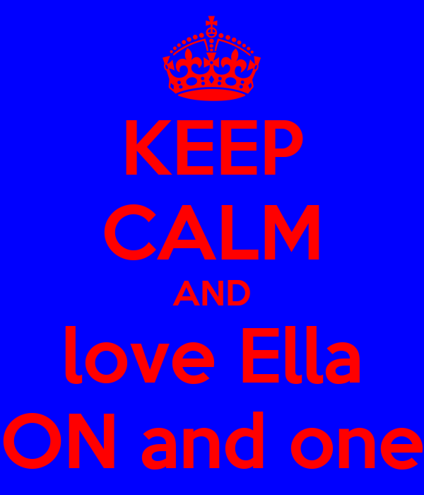 KEEP CALM AND love Ella ON and one
