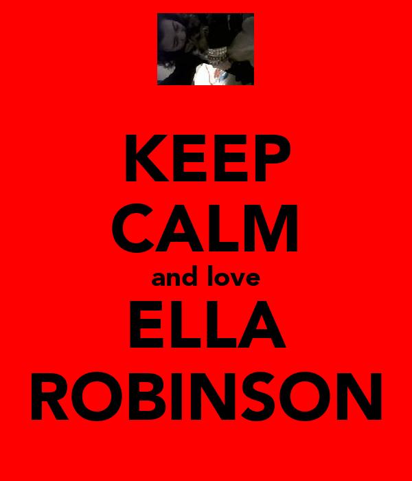KEEP CALM and love ELLA ROBINSON