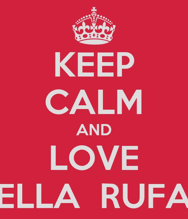 KEEP CALM AND LOVE ELLA  RUFA