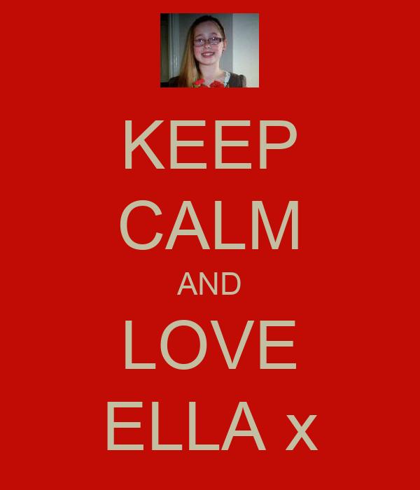 KEEP CALM AND LOVE ELLA x