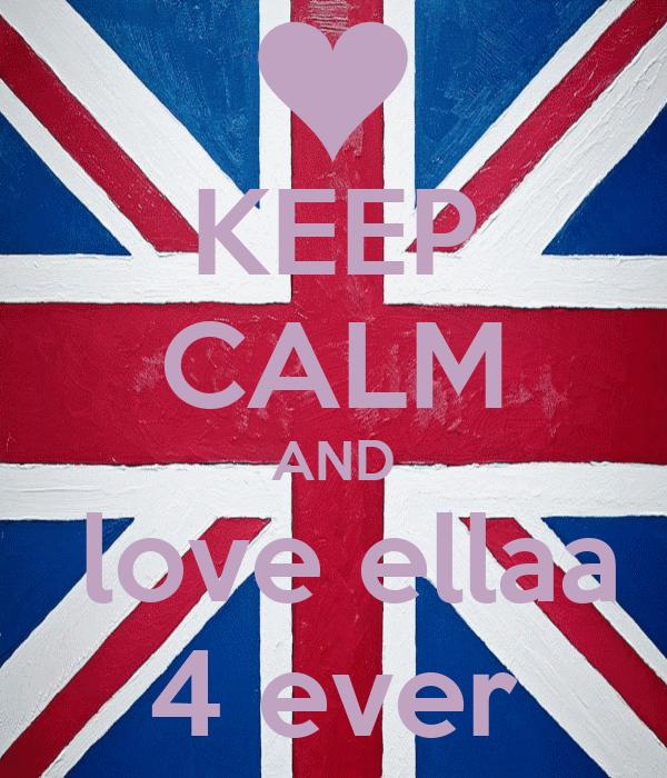 KEEP CALM AND  love ellaa 4 ever