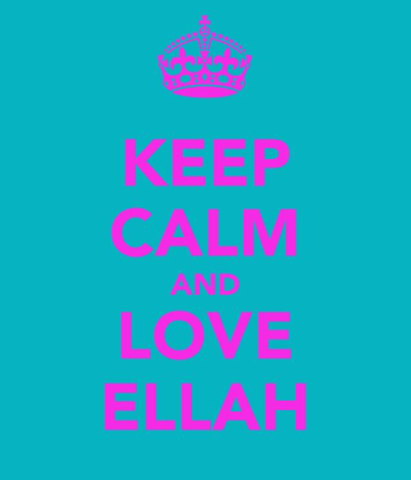 KEEP CALM AND LOVE ELLAH