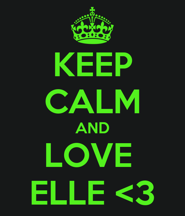 KEEP CALM AND LOVE  ELLE <3