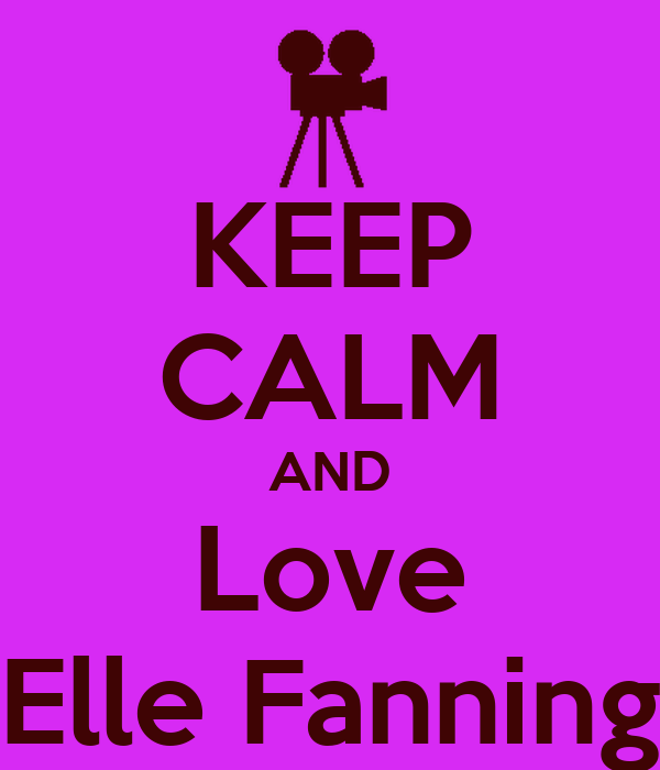 KEEP CALM AND Love Elle Fanning