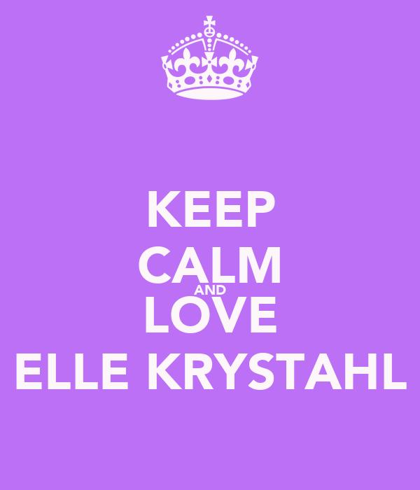 KEEP CALM AND LOVE ELLE KRYSTAHL