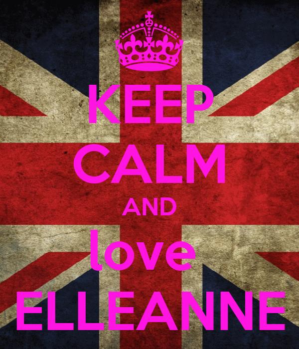 KEEP CALM AND love  ELLEANNE